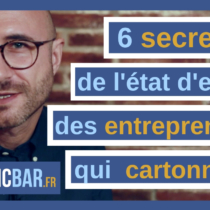 6 secrets de l'état d'esprit des entrepreneurs qui cartonnent